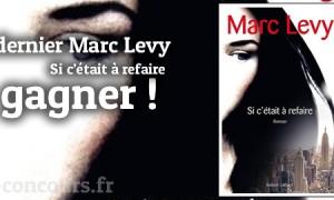 Concours Marc Levy : Si c'était à refaire…