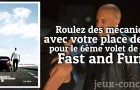 Gagnez une place pour Fast and Furious 6
